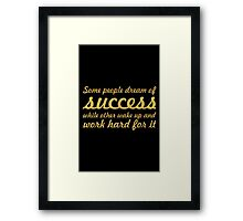 Some people dream of success... Inspirational Quote Framed Print