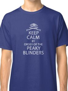 Keep Calm By Order Of The Peaky Blinders. V2. Classic T-Shirt