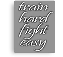 Train Hard, Fight Easy, Boxing, MMA, Karate, Kung fu, Judo, Ju jitsu, Wrestling, etc Canvas Print