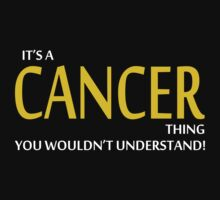It's A CANCER Thing, You Wouldn't Understand! by 2E1K