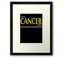 It's A CANCER Thing, You Wouldn't Understand! Framed Print