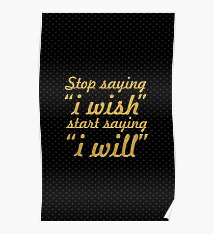 "Stop saying ""i wish""... Inspirational Quote Poster"