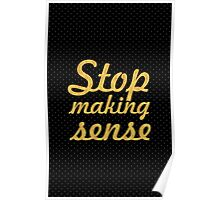 Stop making sense... Inspirational Quote Poster