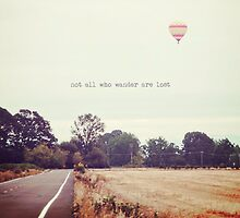 Not All Who Wander Are Lost, hot air balloon by STUDIOCLAIRE
