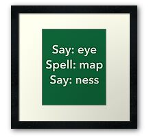 Say Eye Spell Map Say Ness Funny Shirt Framed Print