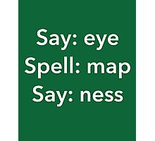Say Eye Spell Map Say Ness Funny Shirt Photographic Print