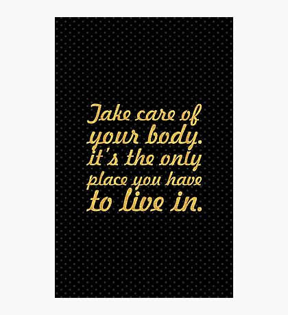 Take care of your body... Inspirational Quote Photographic Print