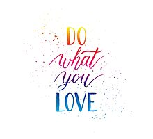 Do what you love inspiration quote Photographic Print