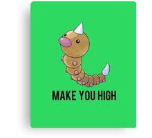Weedle Make you high - funny pokemon go Canvas Print