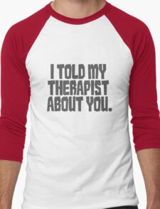 I told my therapist about you. Men's Baseball ¾ T-Shirt