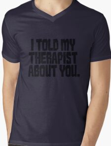 I told my therapist about you. Mens V-Neck T-Shirt