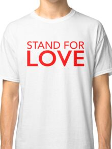 Stand For Love Classic T-Shirt