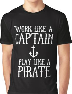 WORK LIKE A PIRATE Graphic T-Shirt