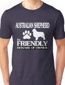 Australian shepherd is friendly beware of owner Unisex T-Shirt
