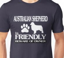 Australian shepherd is friendly beware of owner Unisex T-Shirt