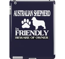 Australian shepherd is friendly beware of owner iPad Case/Skin