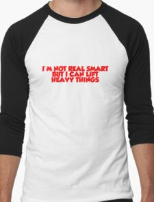I'm not real smart but I can lift heavy things Men's Baseball ¾ T-Shirt