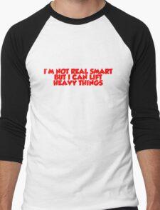 I'm not real smart but I can lift heavy things Men's Baseball ¾ T-Shirt