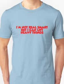 I'm not real smart but I can lift heavy things T-Shirt