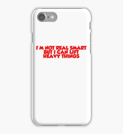I'm not real smart but I can lift heavy things iPhone Case/Skin