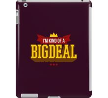 I'm Kind Of A Big Deal - Funny Sarcastic Quote iPad Case/Skin