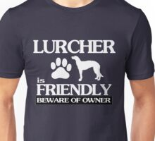Lurcher is friendly beware of owner Unisex T-Shirt