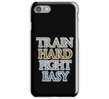 Train Hard, Fight Easy, Boxing, MMA, Judo, Ju jitsu, Wrestling, etc iPhone Case/Skin