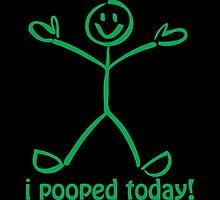 I Pooped Today! GREEN by Carolina Swagger