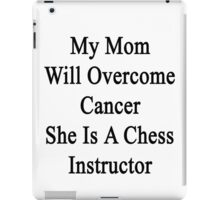 My Mom Will Overcome Cancer She Is A Chess Instructor  iPad Case/Skin