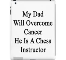 My Dad Will Overcome Cancer He Is A Chess Instructor  iPad Case/Skin