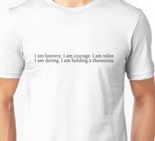 I am bravery. I am courage. I am valor. I am daring. I am holding a thesaurus. Unisex T-Shirt
