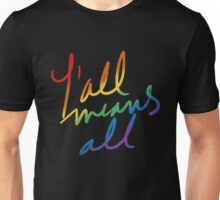 Y'All Means All Unisex T-Shirt