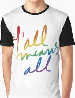 Y'All Means All Graphic T-Shirt