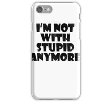 I'm not with stupid anymore iPhone Case/Skin