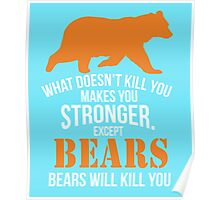 What Doesn't Kill You Makes You Stronger. Except Bears Will Kill You clever quotes funny t-shirt Poster