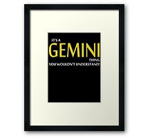 It's a GEMINI Thing, You Wouldn't Understand! Framed Print
