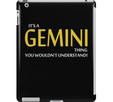 It's a GEMINI Thing, You Wouldn't Understand! iPad Case/Skin