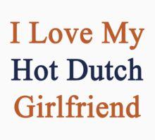 I Love My Hot Dutch Girlfriend  by supernova23