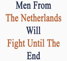 Men From The Netherlands Will Fight Until The End  by supernova23