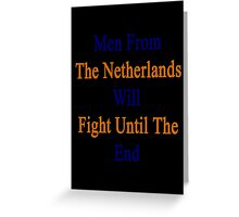 Men From The Netherlands Will Fight Until The End  Greeting Card