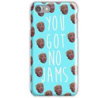 you got no jams iPhone Case/Skin