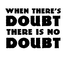 Random Funny When There's Doubt Cool Quote Photographic Print