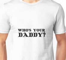 Who's Your Daddy Funny Humor Sex Unisex T-Shirt