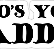 Who's Your Daddy Funny Humor Sex Sticker