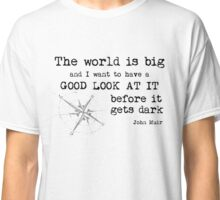 John Muir travel quote - the world is big Classic T-Shirt