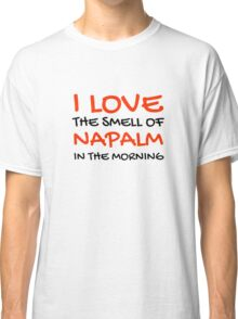 I Love The Smell Of Napalm In The Morning Apocalypse Now Quote Classic T-Shirt
