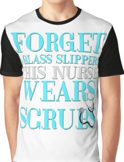 Funny Nurse Graphic Nursing HHA CPN RN LPN Forget Glass Slippers Wears Scrubs Graphic T-Shirt