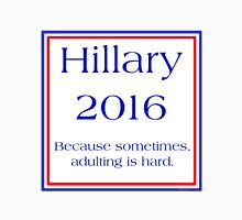 Hillary 2016, Adulting Is Hard Classic T-Shirt