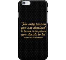 "The only person you are... ""Ralph Waldo Emerson"" Inspirational Quote iPhone Case/Skin"
