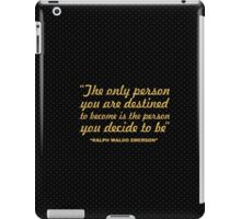 """The only person you are... """"Ralph Waldo Emerson"""" Inspirational Quote iPad Case/Skin"""